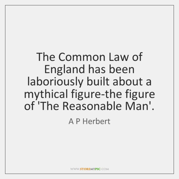The Common Law of England has been laboriously built about a mythical ...