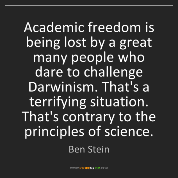 Ben Stein: Academic freedom is being lost by a great many people...