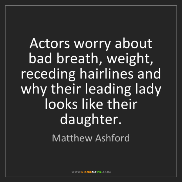 Matthew Ashford: Actors worry about bad breath, weight, receding hairlines...