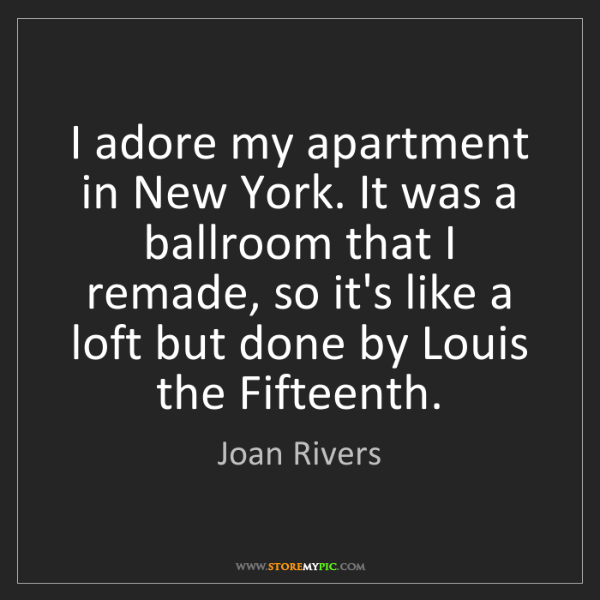 Joan Rivers: I adore my apartment in New York. It was a ballroom that...