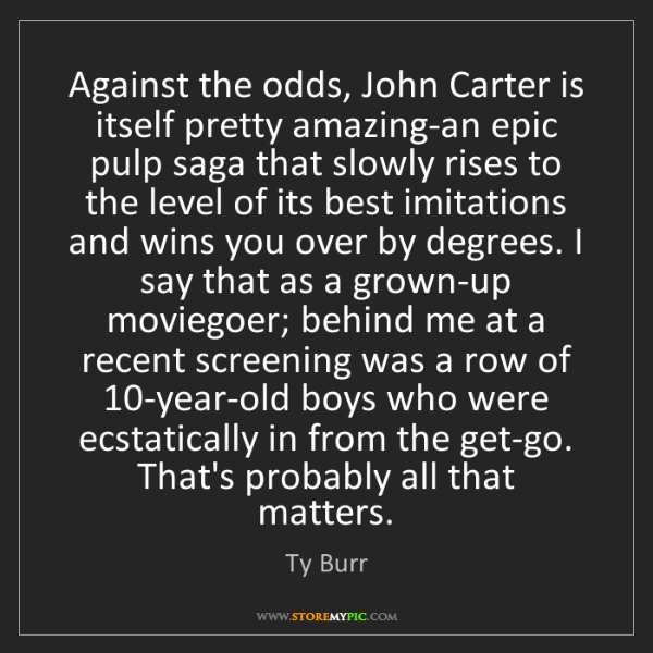 Ty Burr: Against the odds, John Carter is itself pretty amazing-an...