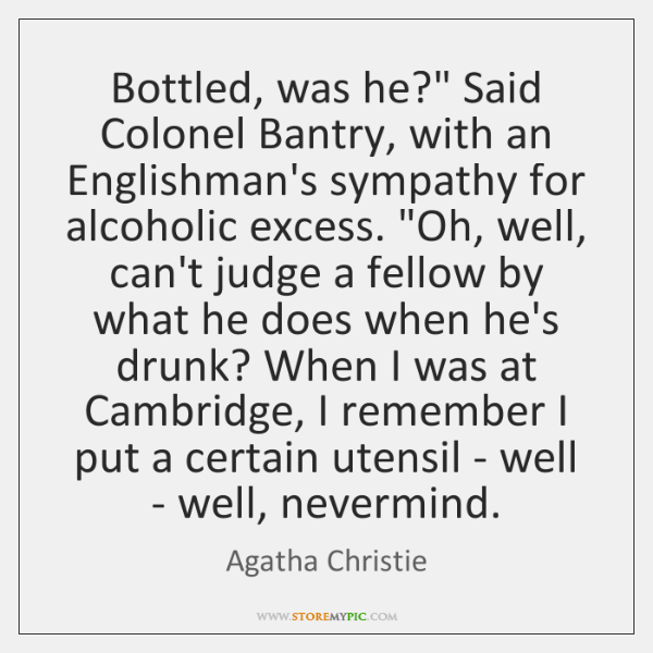 "Bottled, was he?"" Said Colonel Bantry, with an Englishman's sympathy for alcoholic ..."