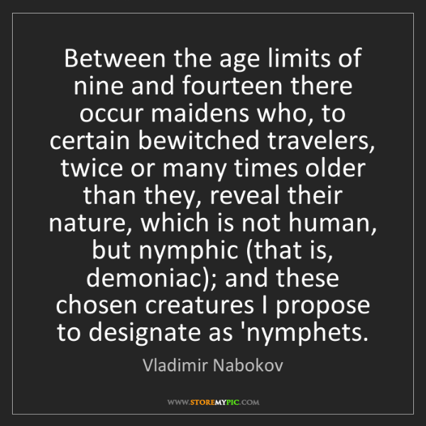 Vladimir Nabokov: Between the age limits of nine and fourteen there occur...