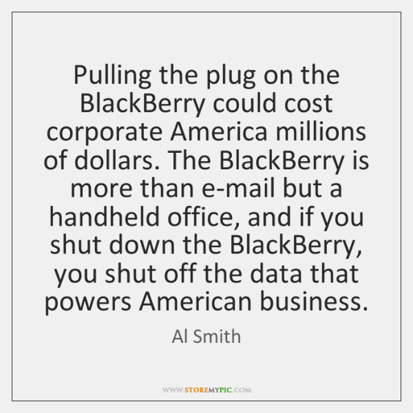 Pulling the plug on the BlackBerry could cost corporate America millions of ...