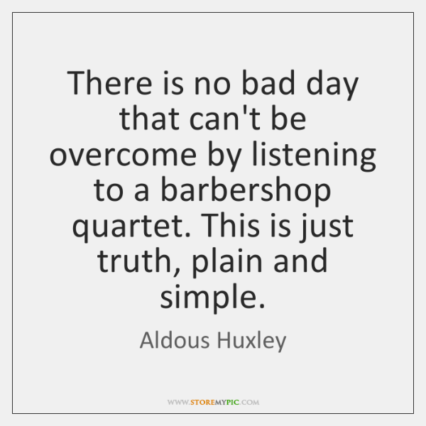 There Is No Bad Day That Cant Be Overcome By Listening To