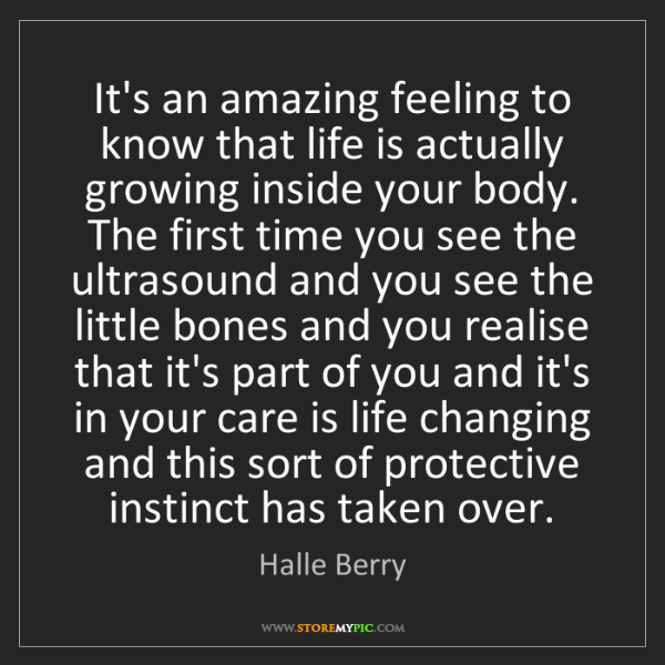 Halle Berry: It's an amazing feeling to know that life is actually...
