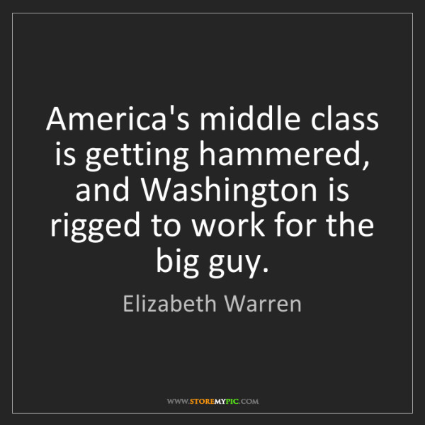 Elizabeth Warren: America's middle class is getting hammered, and Washington...