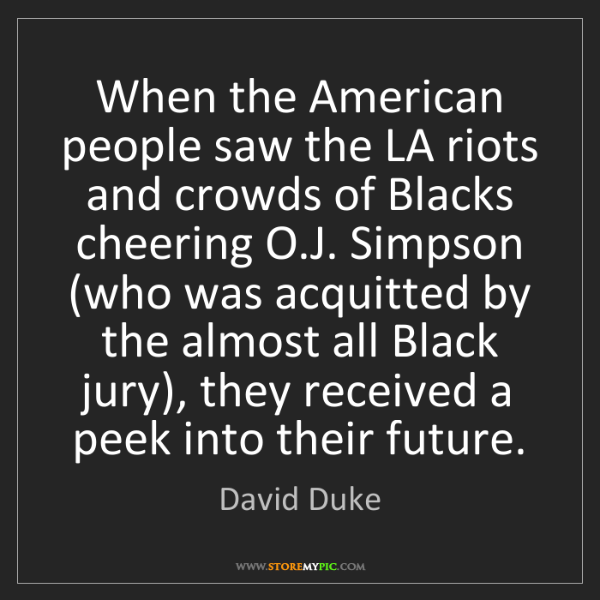 David Duke: When the American people saw the LA riots and crowds...