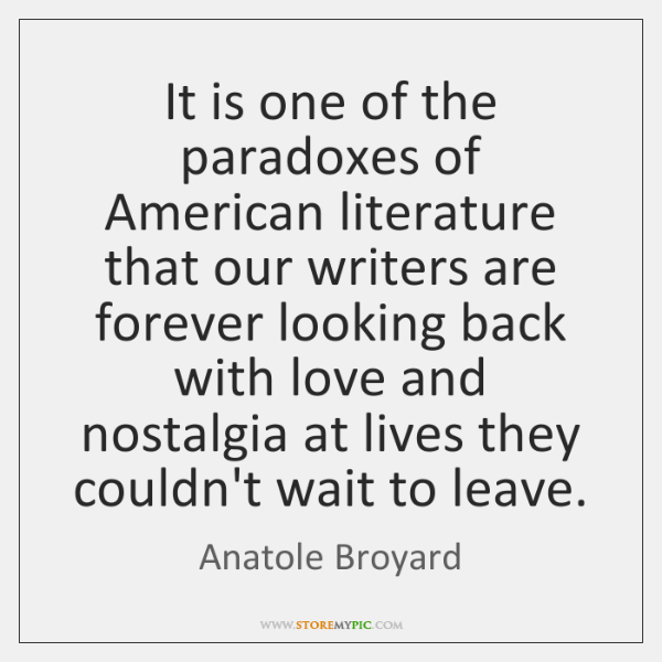It is one of the paradoxes of American literature that our writers ...