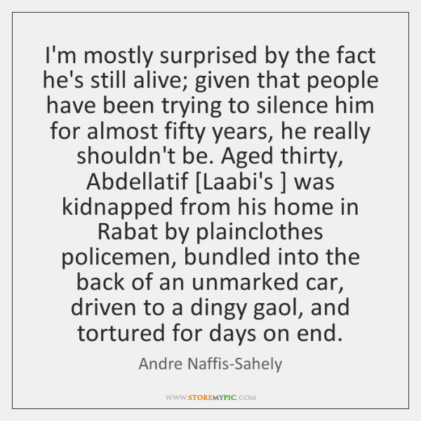 I'm mostly surprised by the fact he's still alive; given that people ...