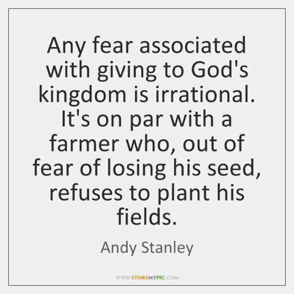 Any Fear Associated With Giving To Gods Kingdom Is Irrational Its