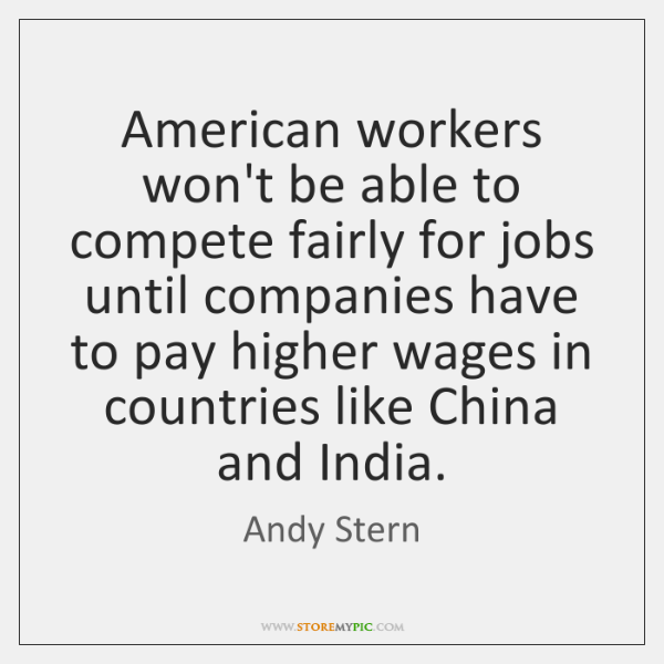 American workers won't be able to compete fairly for jobs until companies ...