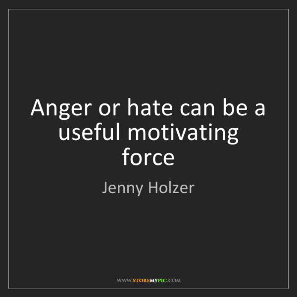 Jenny Holzer: Anger or hate can be a useful motivating force
