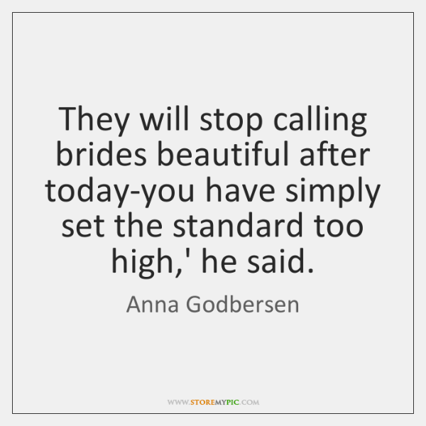 They will stop calling brides beautiful after today-you have simply set the ...