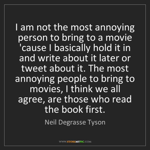 Neil Degrasse Tyson: I am not the most annoying person to bring to a movie...