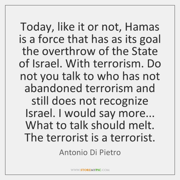 Today, like it or not, Hamas is a force that has as ...