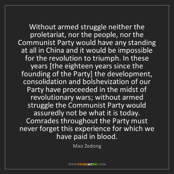 Mao Zedong: Without armed struggle neither the proletariat, nor the...