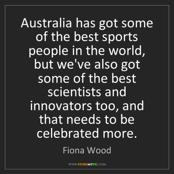 Fiona Wood: Australia has got some of the best sports people in the...