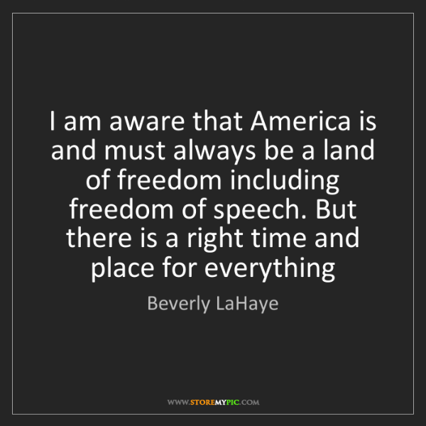 Beverly LaHaye: I am aware that America is and must always be a land...