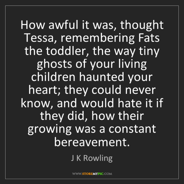 J K Rowling: How awful it was, thought Tessa, remembering Fats the...