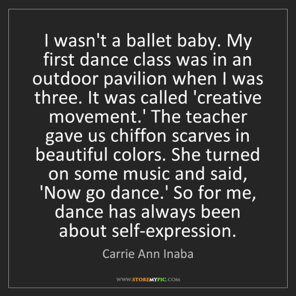 Carrie Ann Inaba: I wasn't a ballet baby. My first dance class was in an...