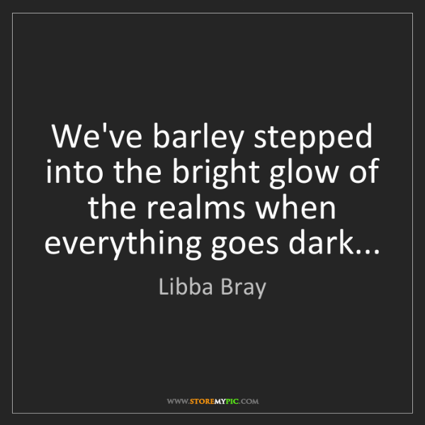 Libba Bray: We've barley stepped into the bright glow of the realms...