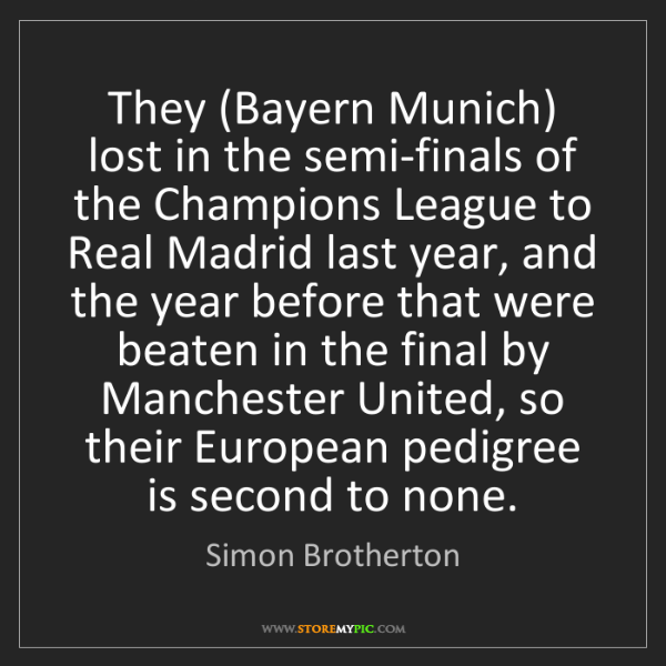 Simon Brotherton: They (Bayern Munich) lost in the semi-finals of the Champions...