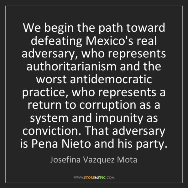 Josefina Vazquez Mota: We begin the path toward defeating Mexico's real adversary,...