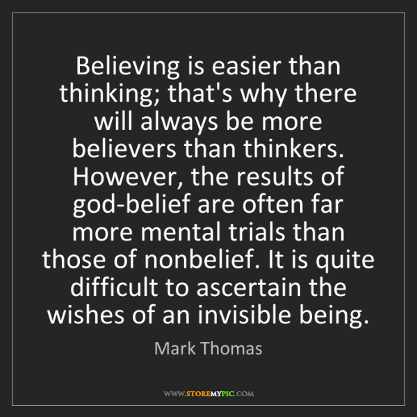 Mark Thomas: Believing is easier than thinking; that's why there will...
