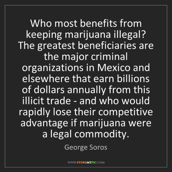 George Soros: Who most benefits from keeping marijuana illegal? The...