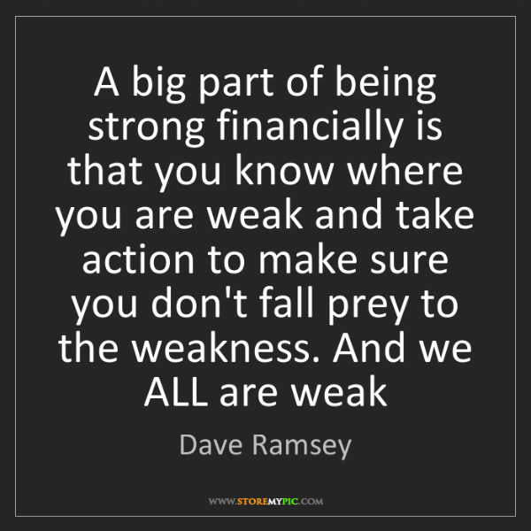 Dave Ramsey: A big part of being strong financially is that you know...