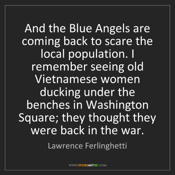 Lawrence Ferlinghetti: And the Blue Angels are coming back to scare the local...