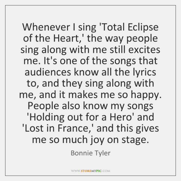 Whenever I sing 'Total Eclipse of the Heart,' the way people ...