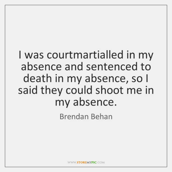 I was courtmartialled in my absence and sentenced to death in my ...