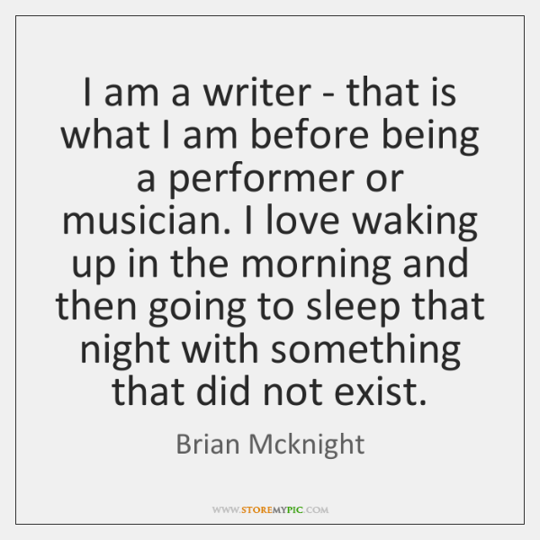 I am a writer - that is what I am before being ...
