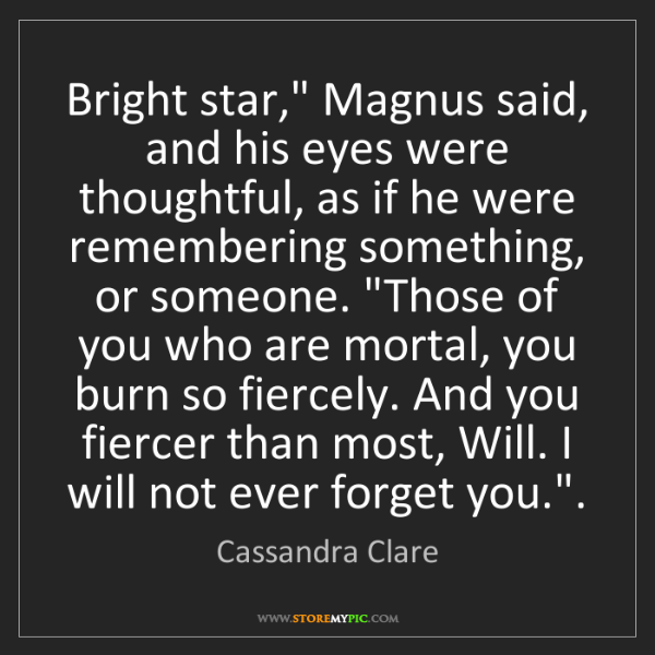 """Cassandra Clare: Bright star,"""" Magnus said, and his eyes were thoughtful,..."""