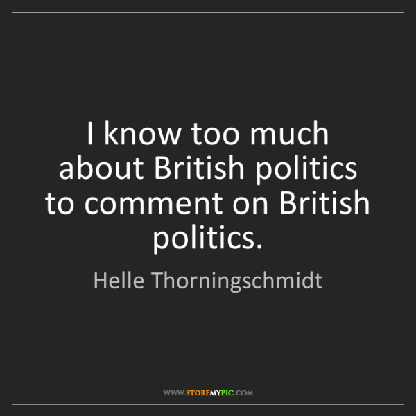Helle Thorningschmidt: I know too much about British politics to comment on...