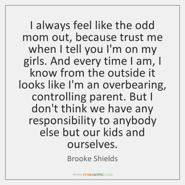 I always feel like the odd mom out, because trust me when ...