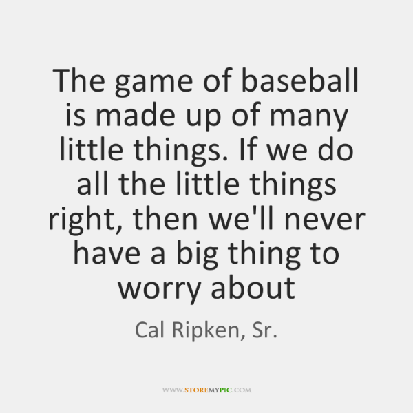 The game of baseball is made up of many little things. If ...