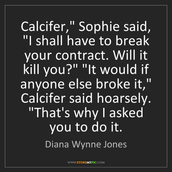 "Diana Wynne Jones: Calcifer,"" Sophie said, ""I shall have to break your contract...."
