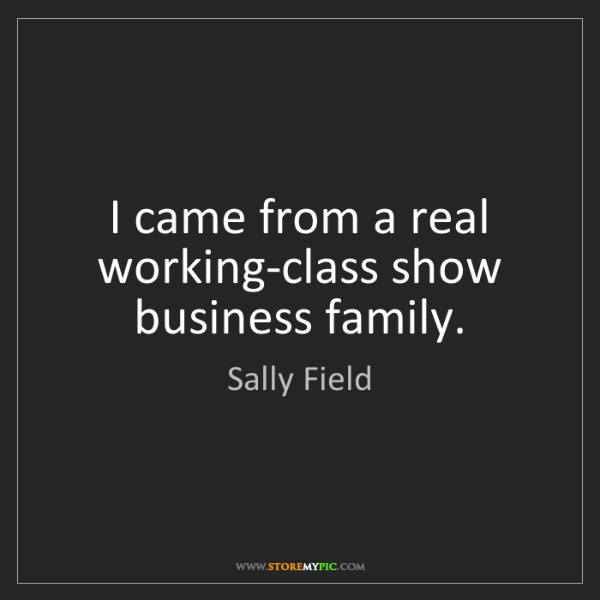 Sally Field: I came from a real working-class show business family.