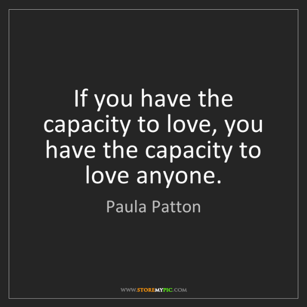 Paula Patton: If you have the capacity to love, you have the capacity...