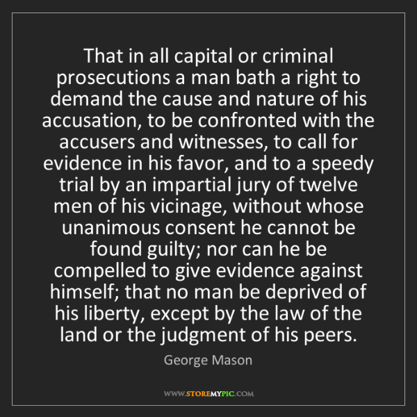 George Mason: That in all capital or criminal prosecutions a man bath...