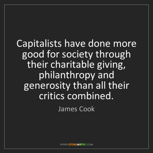 James Cook: Capitalists have done more good for society through their...