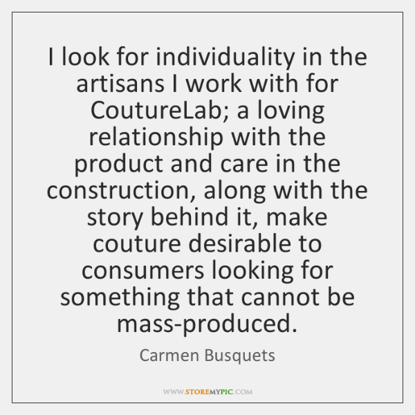 I look for individuality in the artisans I work with for CoutureLab; ...