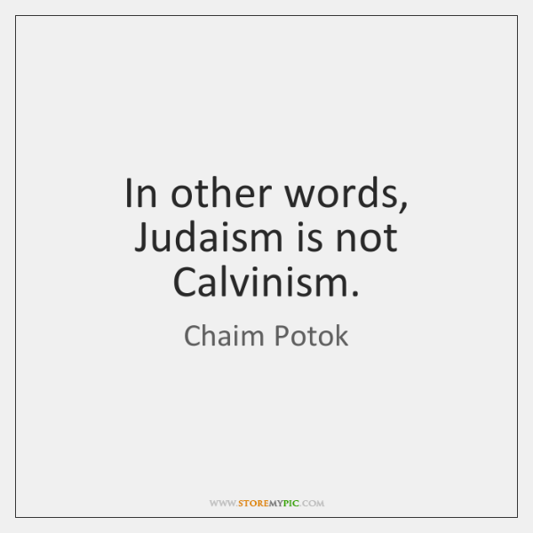 In other words, Judaism is not Calvinism.
