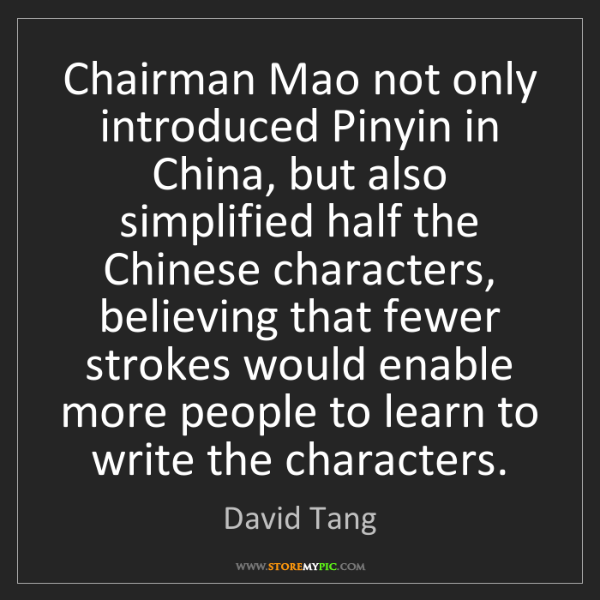 David Tang: Chairman Mao not only introduced Pinyin in China, but...