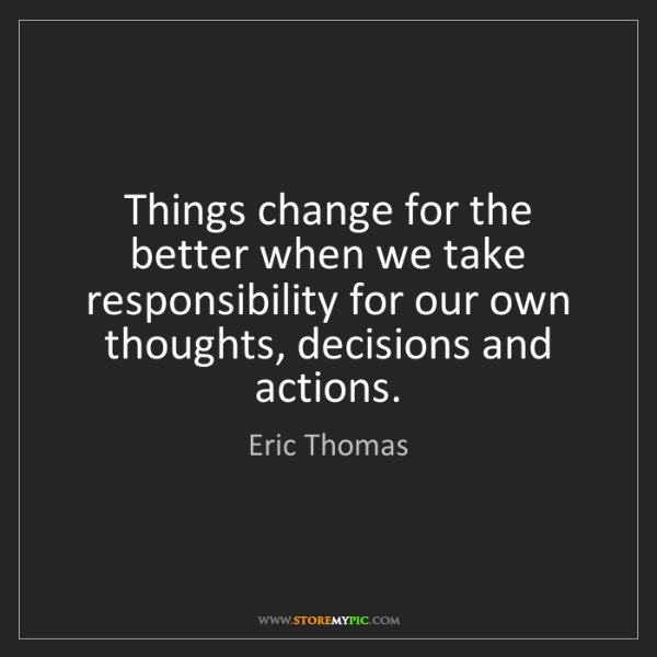 Eric Thomas: Things change for the better when we take responsibility...