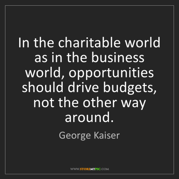 George Kaiser: In the charitable world as in the business world, opportunities...