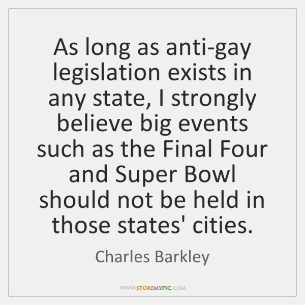 As long as anti-gay legislation exists in any state, I strongly believe ...